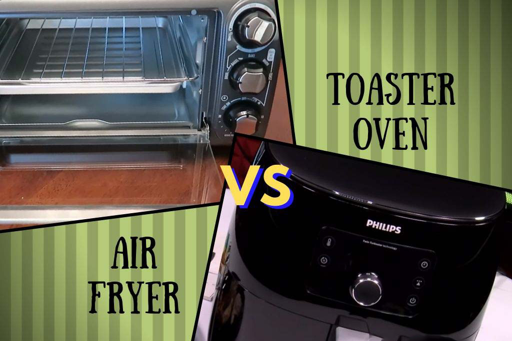 Air Fryer vs Toaster Oven - 7 The Notable Differences