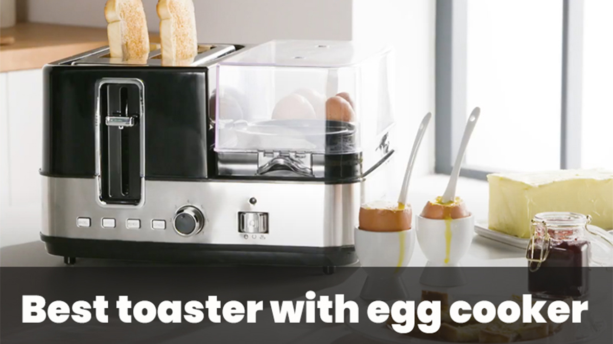 Top 3 Best Toaster With Egg Cooker For All Your Needs